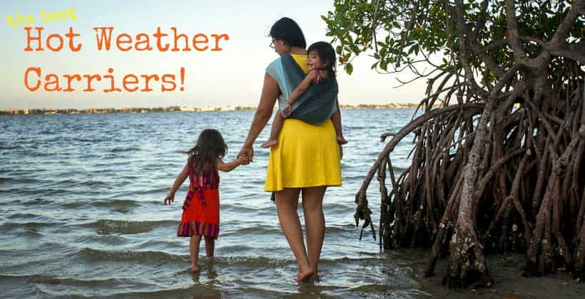 Best baby carriers for summer and hot weather wearing!